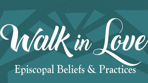 Walk in Love: Episcopal Beliefs and Practices